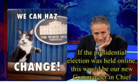 """Meme, Presidential Election, and Tumblr: WE CAN HAZ  0  THE WHITE  If the presidential  election was held online  this would be our new  Coomander in Chief <p>Jon Stewart Makes A Good Point.<br/><a href=""""http://daily-meme.tumblr.com""""><span style=""""color: #0000cd;""""><a href=""""http://daily-meme.tumblr.com/"""">http://daily-meme.tumblr.com/</a></span></a></p>"""