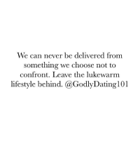 Memes, Lifestyle, and 🤖: We can never be delivered from  something we choose not to  confront. Leave the lukewarm  lifestyle behind. (a GodlyDating 101