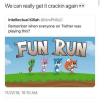 Mannn i used to bust heads on this bih 😂😂😂💯💯: We can really get it crackin again  Intellectual Killah @IAmPhillyC  Remember when everyone on Twitter was  playing this?  FUN RUN  11/22/18, 10:10 AM Mannn i used to bust heads on this bih 😂😂😂💯💯