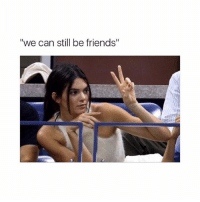 """Friends, Girl Memes, and How: """"we can still be friends"""" how bout no"""