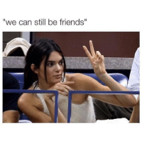 """Ex's, Kardashian, and Celebrities: """"we can still be friends"""" When your ex says this..."""