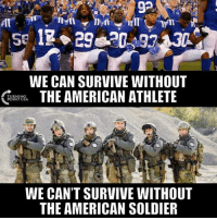 Memes, American, and 🤖: WE CAN SURVIVE WITHOUT  THE AMERICAN ATHLETE  (78  URNİNG  INT USA  WE CAN'T SURVIVE WITHOUT  THE AMERICAN SOLDIER