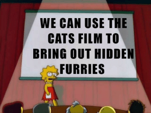 Cats, Funny, and Film: WE CAN USE THE  CATS FILM TO  BRING OUT HIDDEN  FURRIES Furry mass genocide awaits
