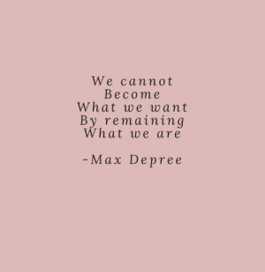 What,  Want, and Max: We cannot  Becom e  What we want  By remaininq  What we are  Max Depree