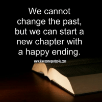 Memes, 🤖, and Happy Endings: We cannot  change the past  but we can start a  new chapter with  a happy ending  www.Awesomequotes4u.com Adorable Quotes