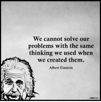 Albert Einstein, Memes, and Einstein: We cannot solve our  problems with the same  thinking we used when  we created them.  Albert Einstein The Mind Unleashed