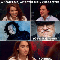 Http, The Maine, and You: WE CAN'T DIE, WE'RE THE MAIN CHARACTERS  YOU WERE SAYING?  NOTHING. GRRM doesn't care http://t.co/1Bmgi8F8Lc