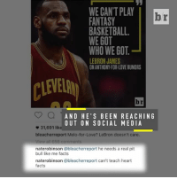 Basketball, Dunk, and LeBron James: WE CANT PLAY  br  FANTASY  BASKETBALL.  WE GOT  WHO WE GOT  LEBRON JAMES  ONANTHONYFORLOVERUMORS  AND HE'S BEEN REACHING  OUT ON SOCIAL MEDIA  31,691 like  bleacher report Melo-for-Love? LeBron doesn't care.  View all 656 comments  naterobinson ableacherreport he needs a real pit  bull like me facts  naterobinson @bleacherreport can't teach heart  facts Three-time dunk contest champ Nate Robinson is determined to get another shot in the NBA