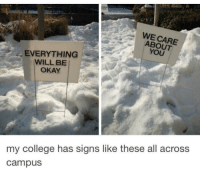 College, Okay, and Signs: WE CARE  ABOUT  YOU  EVERYTHING  WILL BE  OKAY  my college has signs like these all across  campus What a great college!
