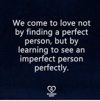 25 Best We Come To Love Not By Finding A Perfect Person Memes Not