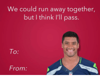 Happy Valentines Day from NFL Memes!  Credit - Joshua Canchola: We could run away together,  but think I'll pass.  To  From Happy Valentines Day from NFL Memes!  Credit - Joshua Canchola
