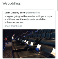 Dank, Funny, and Movies: We cuddling  Dank Castle / Zero @Zeroeshima  Imagine going to the movies with your boys  and these are the only seats available  Imfaooooo000ooo  Show this thread Y'all ever give juicy kisses to your niggas