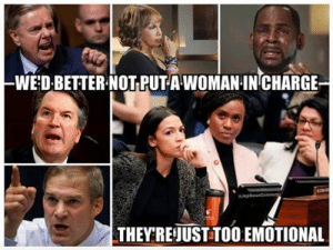 Memes, 🤖, and Charge: -WE:D BETTER NOTPUTA WOMAN-IN CHARGE  Jep  THEYRE!JUST TOO EMOTIONAL