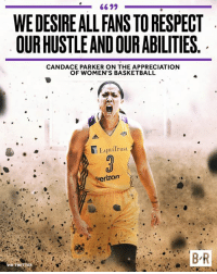 Basketball, Respect, and Parker: WE DESIREALL FANS TO RESPECT  OUR HUSTLEAND OUR ABILITIES.  CANDACE PARKER ON THE APPRECIATION  OF WOMEN'S BASKETBALL  岏ㄧ·quiTrust  erizon  B R  ER Candace keeps it real.
