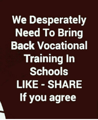 Memes, Back, and 🤖: We Desperately  Need To Bring  Back Vocational  Training In  Schools  LIKE - SHARE  If you agree