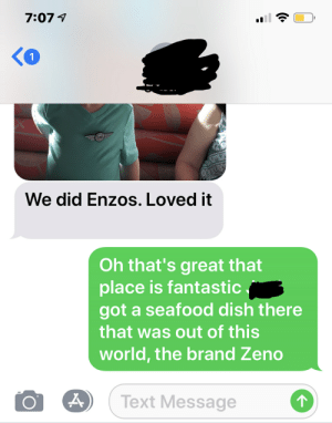 Carmela made a beautiful Brand Zeno Uncle June shtay fah dinna': We did Enzos. Loved it  Oh that's great that  place is fantastic  got a seafood dish there  that was out of this  world, the brand Zeno  OA Text Message Carmela made a beautiful Brand Zeno Uncle June shtay fah dinna'