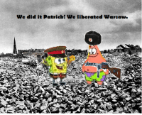 This is a solid meme: We did it Patrick! We liberated Wartaw. This is a solid meme