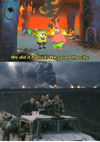 We Did It Patrick We Saved The City: We did it Patrick We saved the city.
