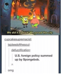 Boom lets get some politics in this bitch #ThatPrsn: We did it Patrick! We saved the city.  cupcakesupremacist:  taideedofthesou  defuzzification:  U.S. foreign policy summed  up by Spongebob.  omg Boom lets get some politics in this bitch #ThatPrsn