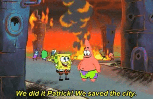 Movie, Hero, and Super: We did it Patrick! We saved the city The ending of pretty much every super hero movie