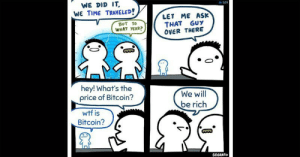 Dank, Meme, and Nostalgia: WE DID IT  WE TIME TRAVELED!  101  LET ME ASK  THAT GUY  OVER THERE  ΒυT Το  WHAT YEAR?  hey! What's the  price of Bitcoin?  We will  be rich  wtf is  Bitcoin?  SRGRAFO This Time-Traveling Comic-Meme Is A Dank Nostalgia Trip