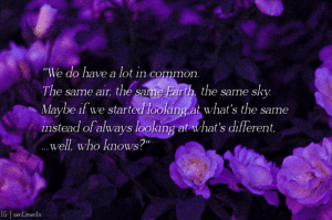 """""""We do have a lot in common. The same air, the same Earth, the same sky. Maybe if we started looking at what's the same instead of always looking at what's different,well, who knows?"""" by Meowth [5758 X 3828]: """"We do have a lot in common. The same air, the same Earth, the same sky. Maybe if we started looking at what's the same instead of always looking at what's different,well, who knows?"""" by Meowth [5758 X 3828]"""