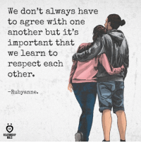 True!: We don't always have  to agree with one  another but it's  important that  we learn to  respect each  other.  -Rubyanne.  RELATIONSHIP  RULES True!