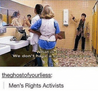 Candy, Memes, and Shit: we don't have a candy machine-  the ghostofyourliess  Men's Rights Activists Those tampons are shit too, like they're wrapped in cardboard and the string is as thin as sewing thread. -Soph