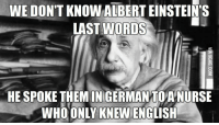 Cyka Blyat Translation: WE DON'T KNOW ALBERT EINSTEIN S  LAST WORDS  HE SPOKE THEM IN GERMANTOVANURSE  WHO ONLY KNEW ENGLISH