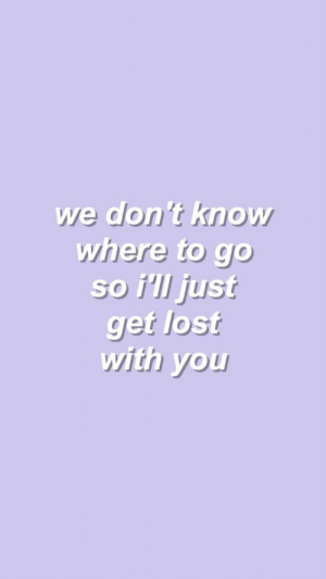 Lost, You, and Get: we don't know  where to go  so i'll just  get lost  with you