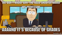 UCLA shooter is Asian. Just saying.: WE DONT KNOW WHY THE UCLA SHOOTER KILLED  HIS PROFESSOR  AAAAND ITIS BECAUSE OF GRADES  mematic net UCLA shooter is Asian. Just saying.