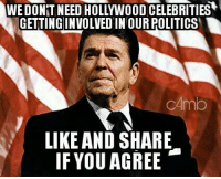 Says it all doesn't it?: WE DONT NEED HOLLYWOOD CELEBRITIES  GETTINGINVOLVED IN OUR POLITICS  CAmb  LIKE AND SHARE  IF YOU AGREE Says it all doesn't it?