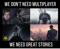 Video Games, Multiplayer Games, and Multiplayer: WE DON'T NEED MULTIPLAYER  GAMING MEMES  WE NEED GREAT STORIES