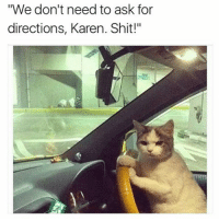 "Quit all that naggin' Karen. Damn. @chaos.reigns_: ""We don't need to ask for  directions, Karen. Shit!"" Quit all that naggin' Karen. Damn. @chaos.reigns_"