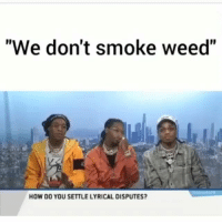 "Lmao, Weed, and How: ""We don't smoke weed""  HOW DO YOU SETTLE LYRICAL DISPUTES? Lmao😂😂"