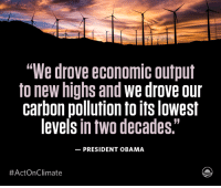 "The choice between protecting our planet and building a strong economy is a false one.: ""We drove economic Output  to new highs and  we drove our  carbon pollution to itslowest  levels in two decades.""  PRESIDENT OBAMA  #Acton Climate The choice between protecting our planet and building a strong economy is a false one."