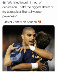 """Memes, Depression, and Help: """"We failed to pull him out of  depression. That's the biggest defeat of  my career. It still hurts. I was so  powerless.""""  Javier Zanetti on Adriano  LA After Adriano's father passed away, Zanetti tried to help, but couldn't 😔💔"""