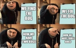 Com, Bug, and Three: WE FIND  THE  BUG  WE FIX  THE BUG  NOW WE  HAVE  TWO BUGS  NOW WE  HAVE THREE  BUGS  imgilip.com the bug becomes a feature