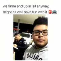 Funny, Jail, and Finna: we finna end up in jail anyway,  might as well have fun with it  2 Cop reaction 😂😂 Via tw-pedrosantoyo007