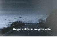 Grow, Get, and Older: We get colder as we grow older