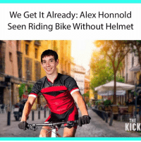 Climber Alex Honnold shocked the world when he summited El Capitan without ropes or protective gear recently. Now, the infamous daredevil is at is again, having been spotted riding around on a bike with no helmet.: We Get It Already: Alex Honnold  Seen Riding Bike Without Helmet  THE  KICK Climber Alex Honnold shocked the world when he summited El Capitan without ropes or protective gear recently. Now, the infamous daredevil is at is again, having been spotted riding around on a bike with no helmet.