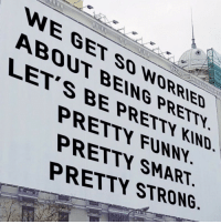 So Worried: WE GET SO WORRIED  ABOUT BEING PRETTY  LET'S BE PRETTY KIND  PRETTY FUNNY  PRETTY SMART  PRETTY STRONG
