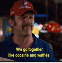 We totally do! 💁: We go together  like cocaine and waffles. We totally do! 💁