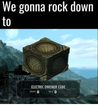 Cube, Rock, and Down: We gonna rock down  to  ELECTRIC DWEMER CUBE  WEIGHT  0  VALUE