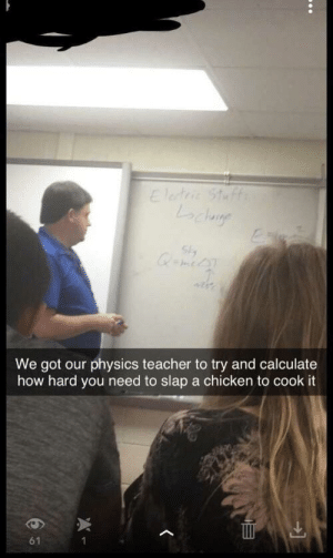 well at least he didnt chicken out: We got our physics teacher to try and calculate  how hard you need to slap a chicken to cook it  61 well at least he didnt chicken out