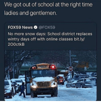 Cats, Dank, and Funny: We got out of school at the right time  ladies and gentlemen  FOX59 News@FOX59  No more snow days: School district replaces  wintry days off with online classes bit.ly/  200ctkB What period y'all in? @larnite • ➫➫➫ Follow @Staggering for more funny posts daily! • (Ignore: memes dank funny cats insta love me goals happy ligmaballs)