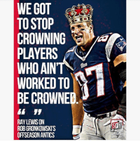 Memes, Smh, and 🤖: WE GOT  TO STOP  CROWNING  PLAYERS  WHO AINT  WORKED TO  BE CROWNEB  61 11  RAY LEWISON  ROB GRONKOWSKIS  OFFSEASON ANTICS  矿  FS Smh