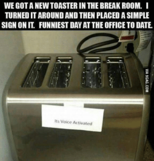 So much troll!: WE GOTA NEW TOASTER IN THE BREAK ROOM. I  TURNED IT AROUND AND THEN PLACED A SIMPLE  SIGN ON IT. FUNNIEST DAY AT THE OFFICE TO DATE  Its Voice Activated So much troll!