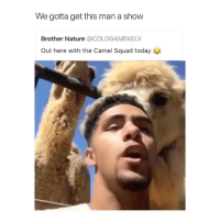 Squad, Nature, and Today: We gotta get this man a show  Brother Nature @COLDGAMEKELV  Out here with the Camel Squad today he did it again creds to; @coldgamekelv