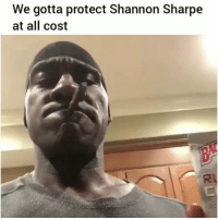 Funny, Lol, and Shannon Sharpe: We gotta protect Shannon Sharpe  at all cost  RL Amen lol